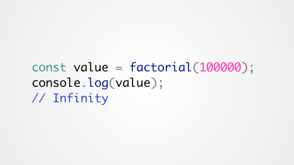 const value = factorial(100000); console.log(va...
