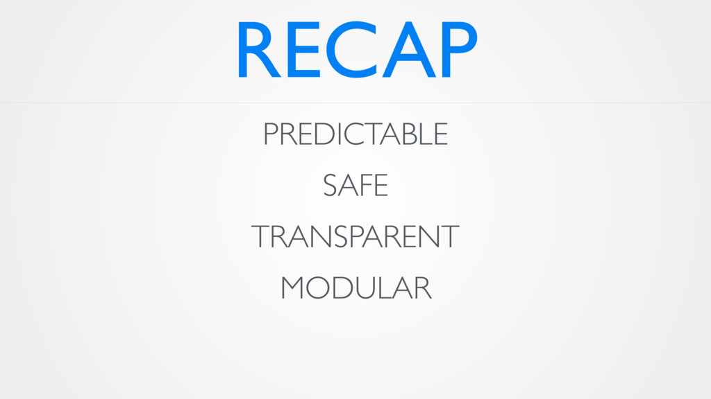 RECAP PREDICTABLE SAFE TRANSPARENT MODULAR