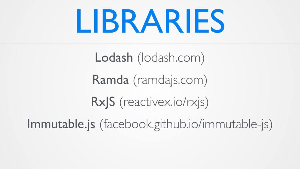 LIBRARIES Lodash (lodash.com) Ramda (ramdajs.co...