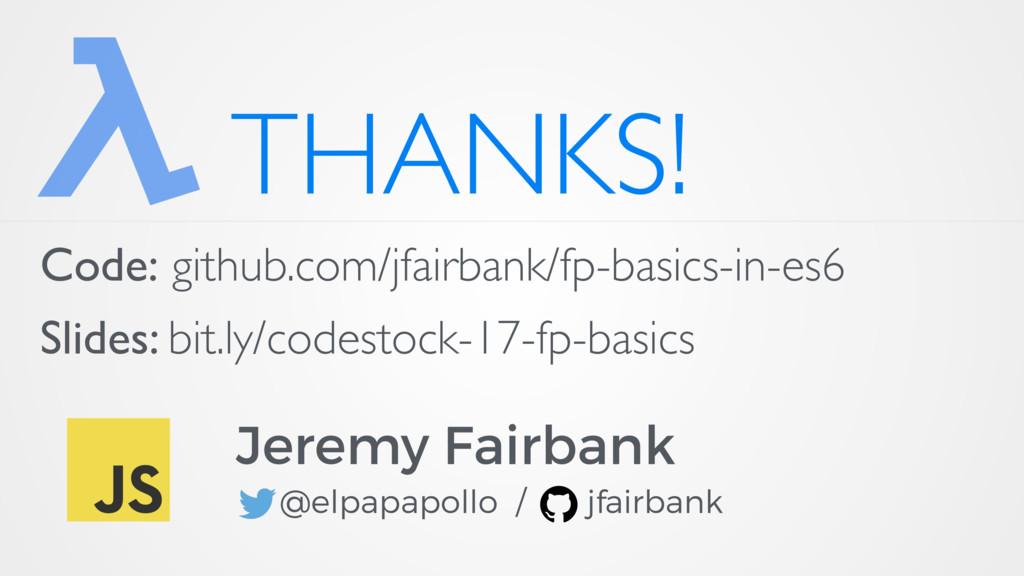 THANKS! Code: github.com/jfairbank/fp-basics-in...