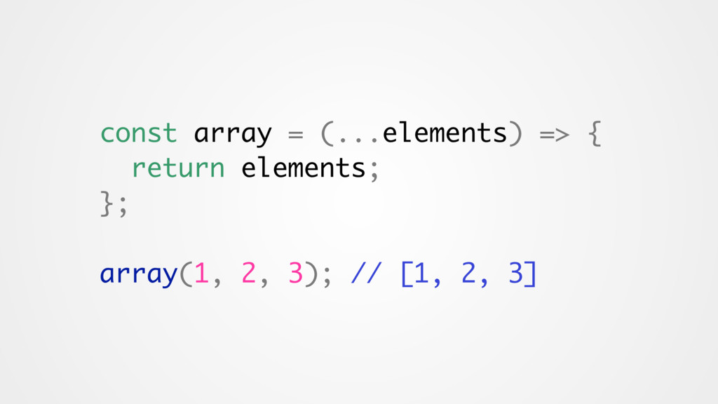 const array = (...elements) => { return element...