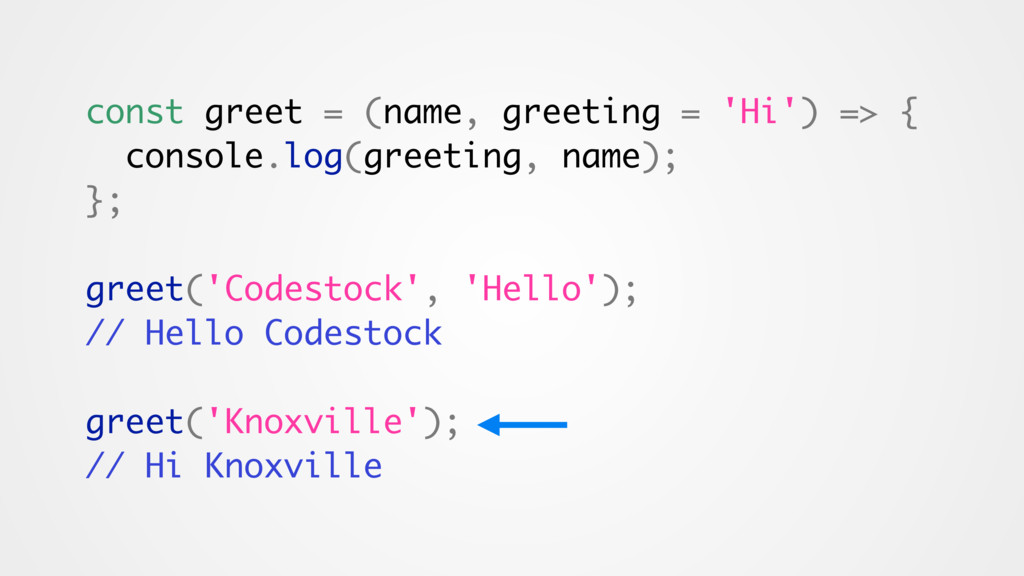 const greet = (name, greeting = 'Hi') => { cons...