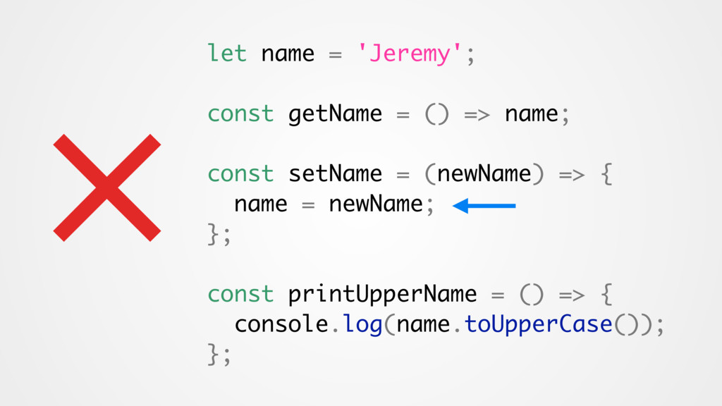 × let name = 'Jeremy'; const getName = () => na...