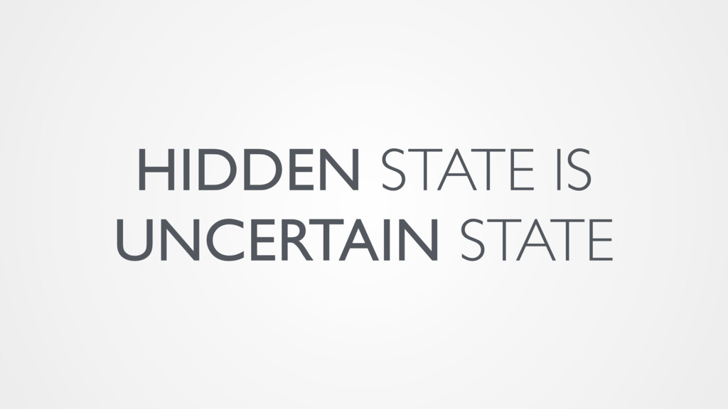 HIDDEN STATE IS UNCERTAIN STATE