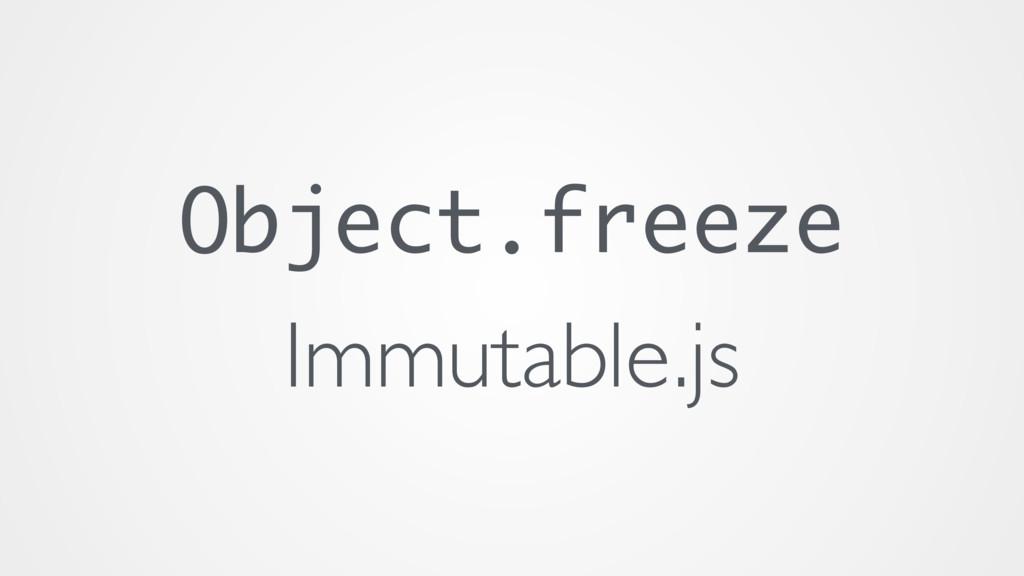 Object.freeze Immutable.js