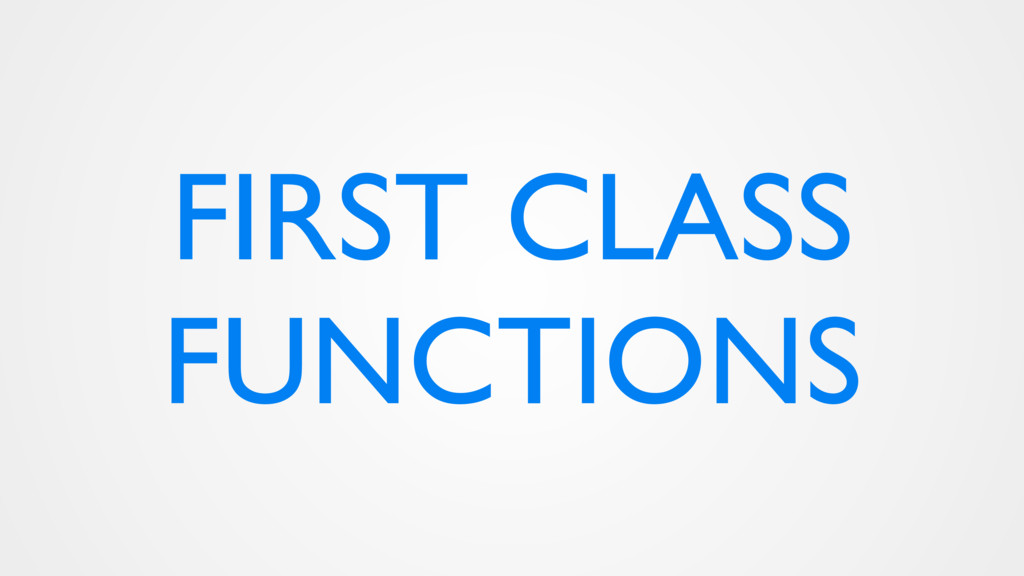 FIRST CLASS FUNCTIONS