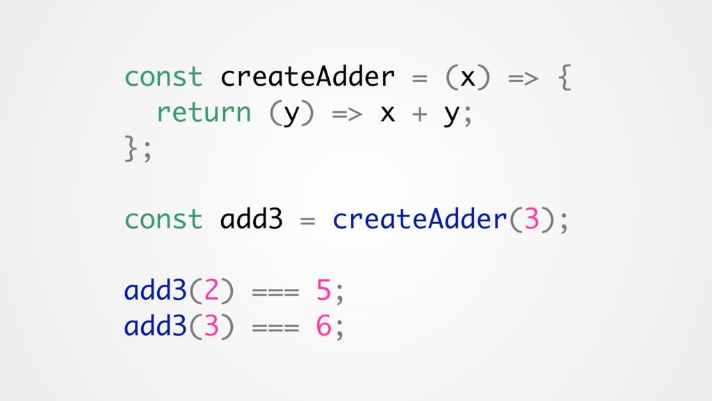 const createAdder = (x) => { return (y) => x + ...