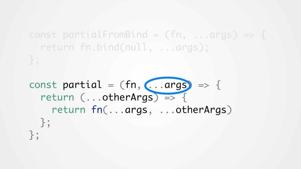 const partialFromBind = (fn, ...args) => { retu...
