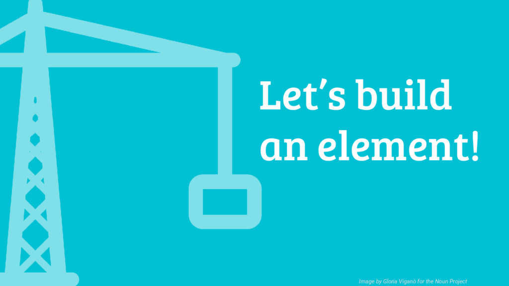 Let's build an element! Image by Gloria Viganò ...