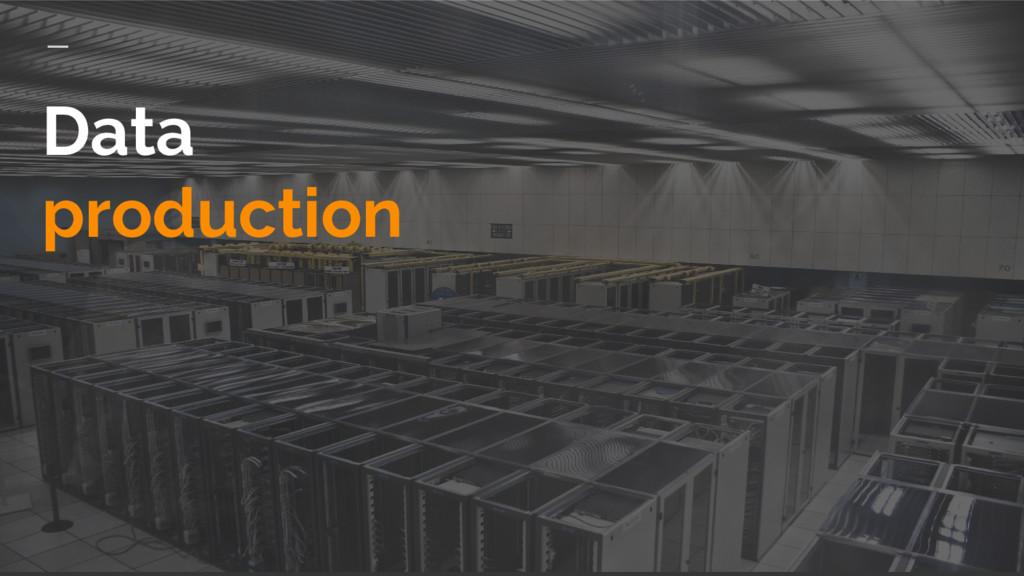Data production