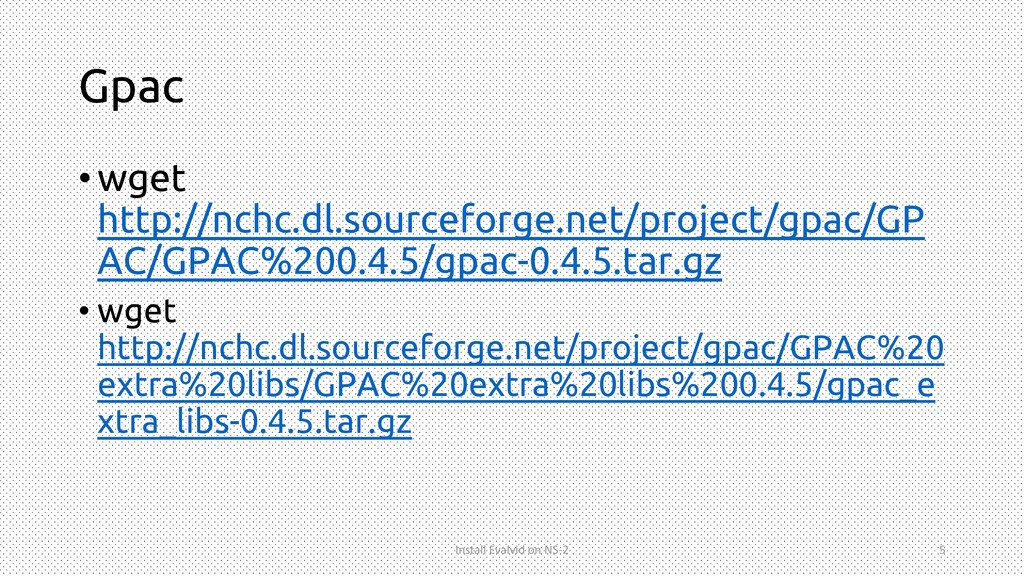 Gpac •wget http://nchc.dl.sourceforge.net/proje...