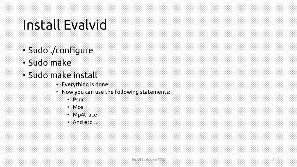 Install Evalvid • Sudo ./configure • Sudo make ...