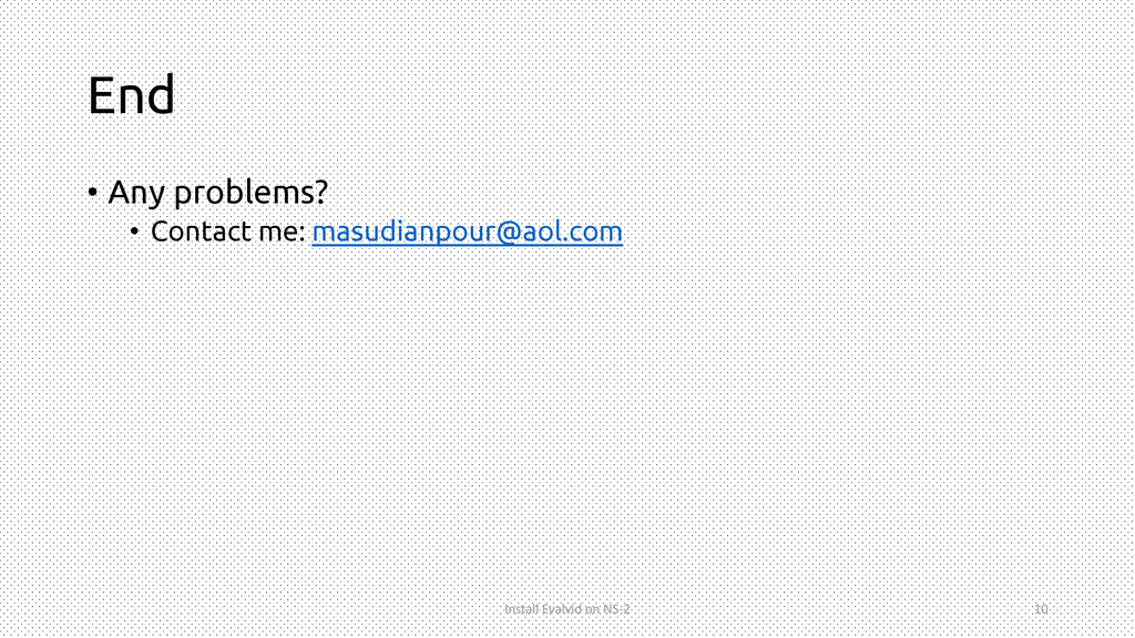 End • Any problems? • Contact me: masudianpour@...