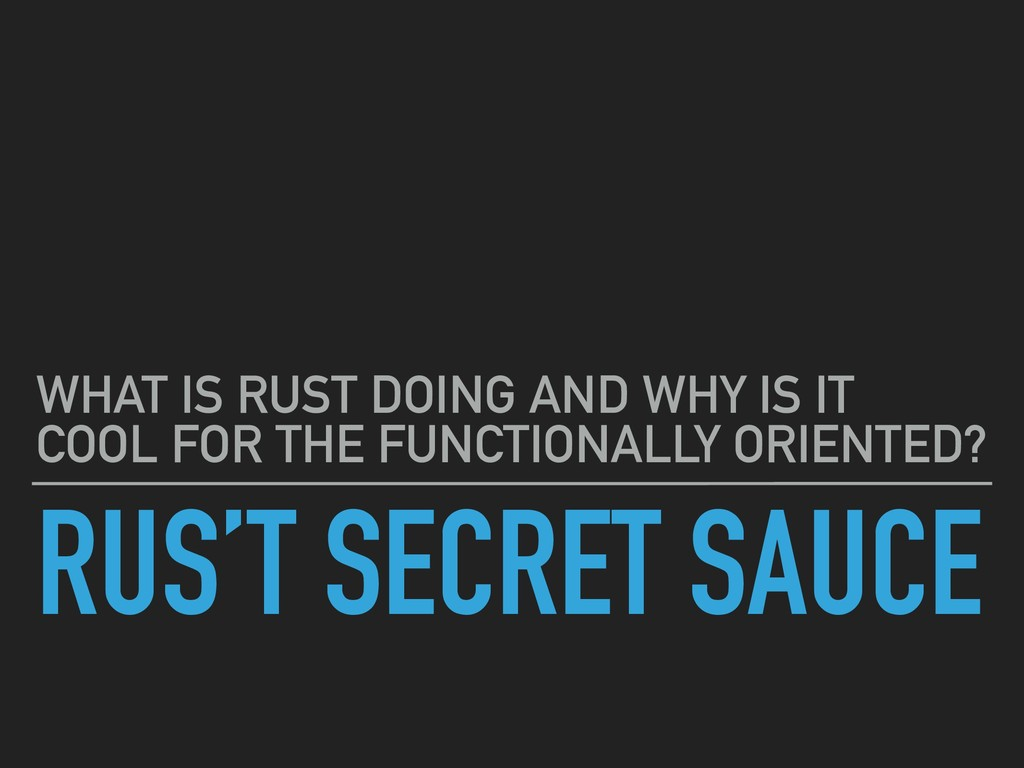 RUS'T SECRET SAUCE WHAT IS RUST DOING AND WHY I...