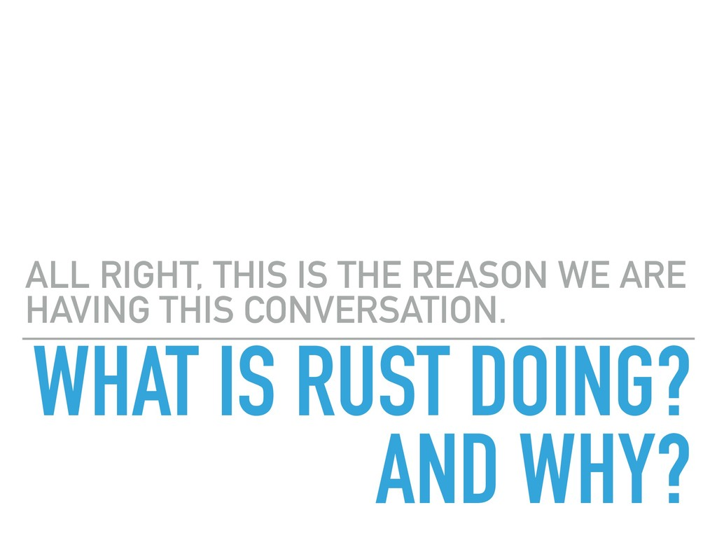 WHAT IS RUST DOING? AND WHY? ALL RIGHT, THIS IS...