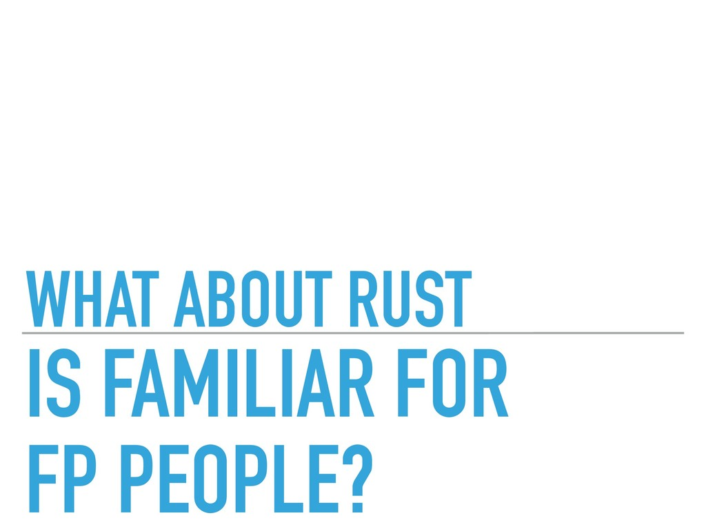 WHAT ABOUT RUST IS FAMILIAR FOR FP PEOPLE?