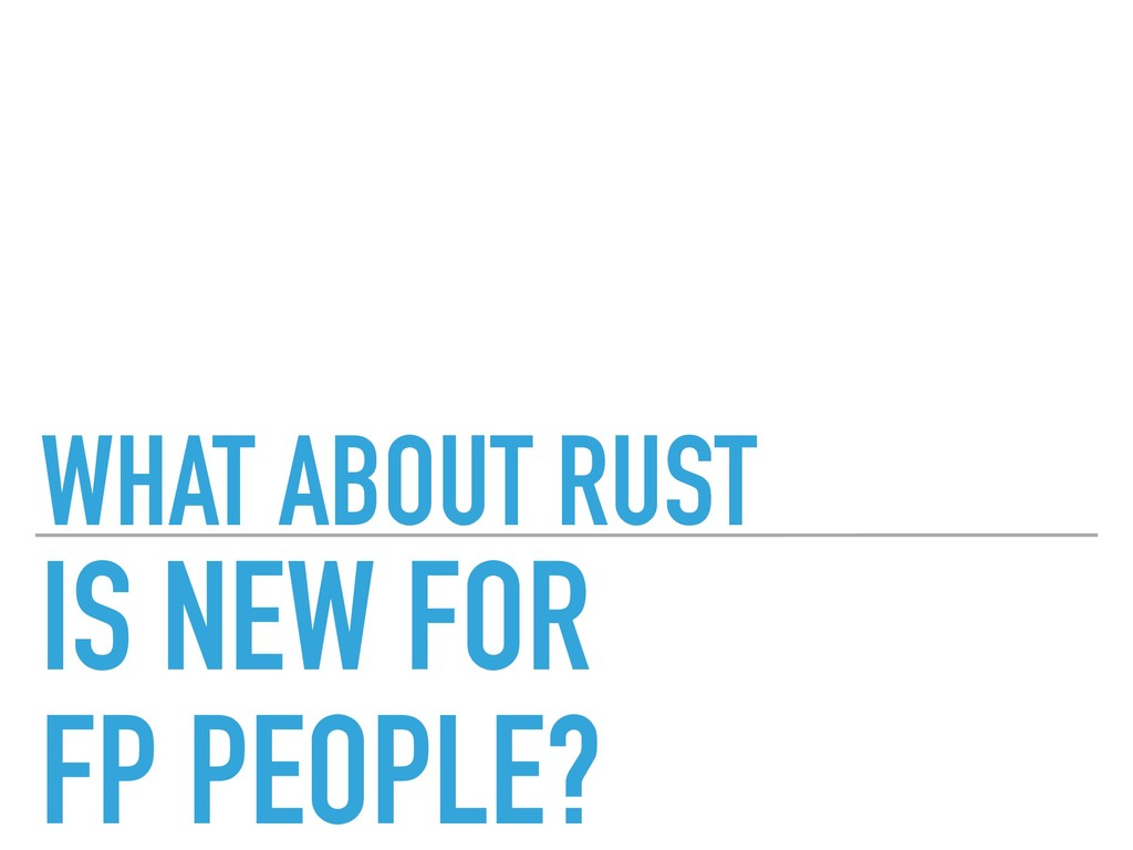 WHAT ABOUT RUST IS NEW FOR FP PEOPLE?