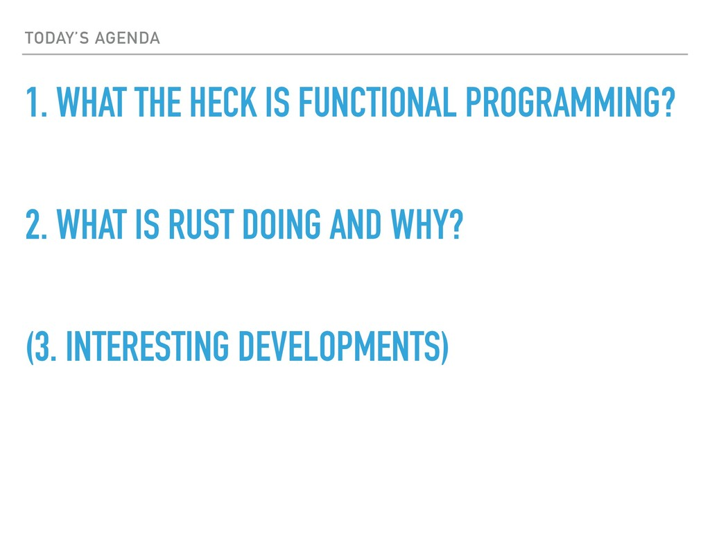 TODAY'S AGENDA 1. WHAT THE HECK IS FUNCTIONAL P...