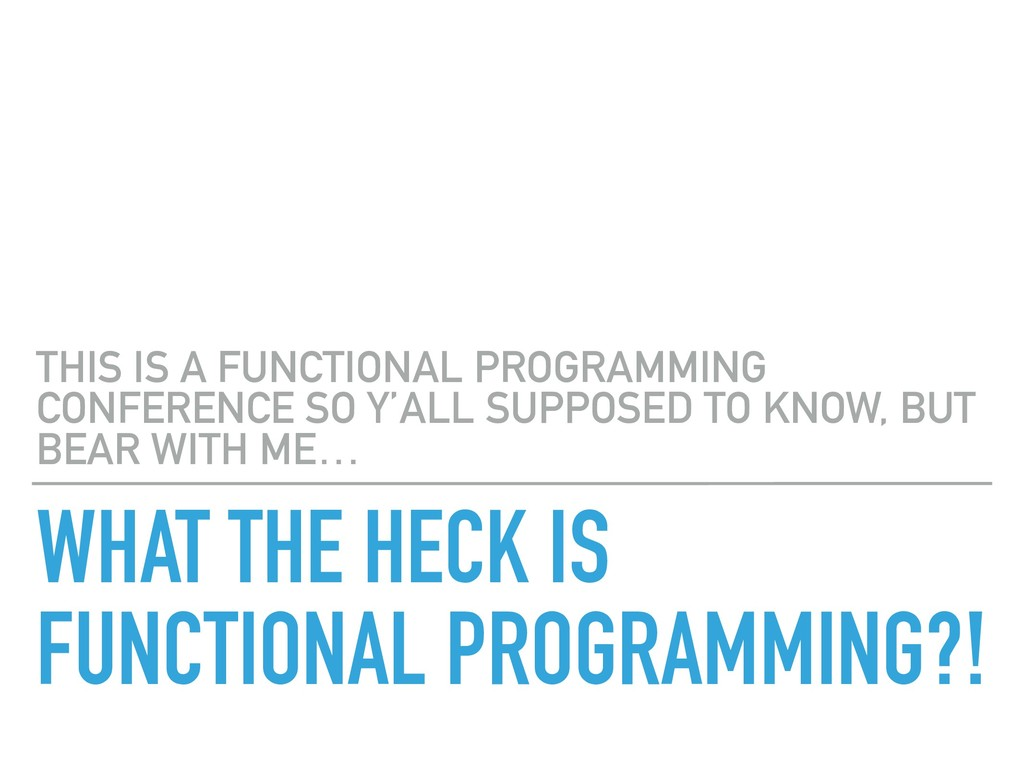 WHAT THE HECK IS FUNCTIONAL PROGRAMMING?! THIS ...