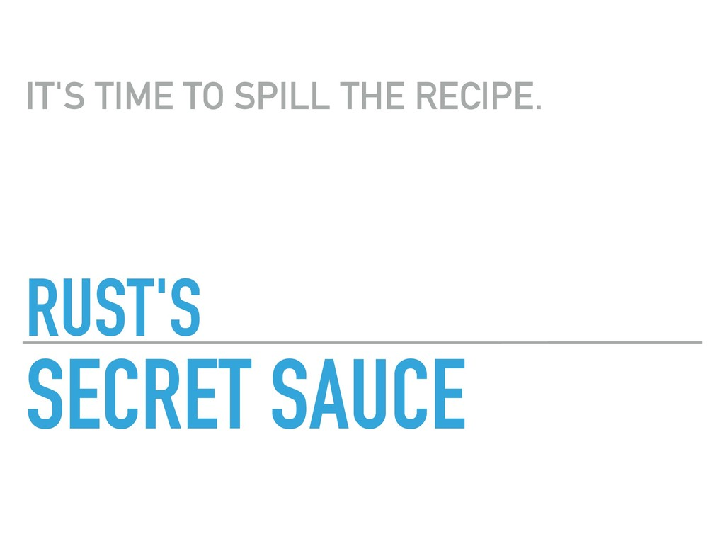 RUST'S SECRET SAUCE IT'S TIME TO SPILL THE RECI...