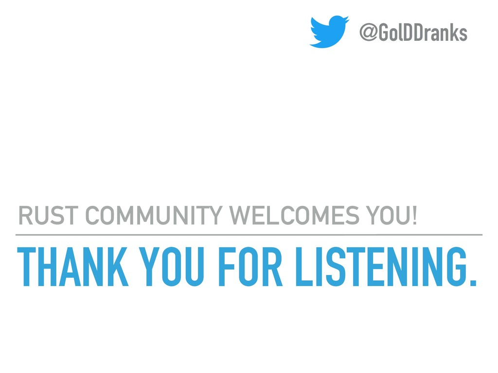 THANK YOU FOR LISTENING. RUST COMMUNITY WELCOME...