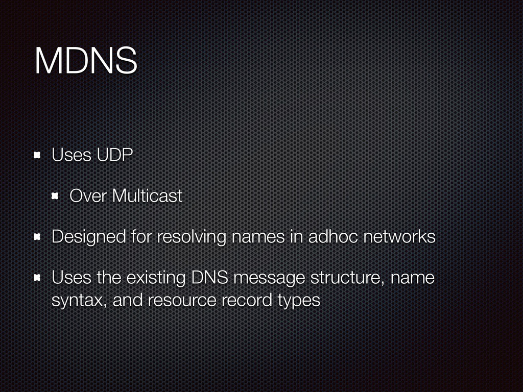 MDNS Uses UDP Over Multicast Designed for resol...