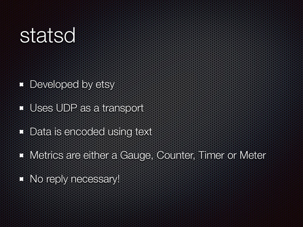 statsd Developed by etsy Uses UDP as a transpor...