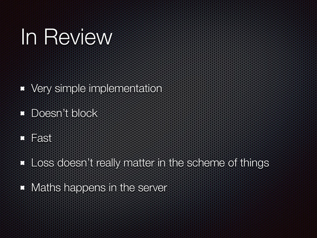 In Review Very simple implementation Doesn't bl...