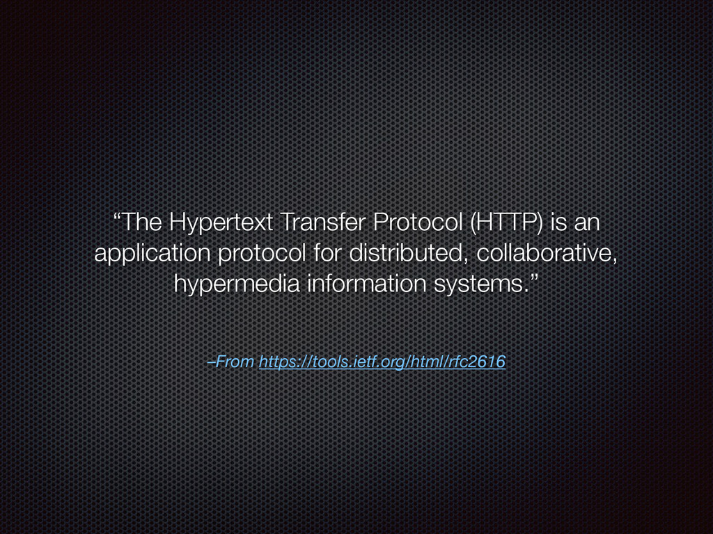 "–From https://tools.ietf.org/html/rfc2616 ""The ..."