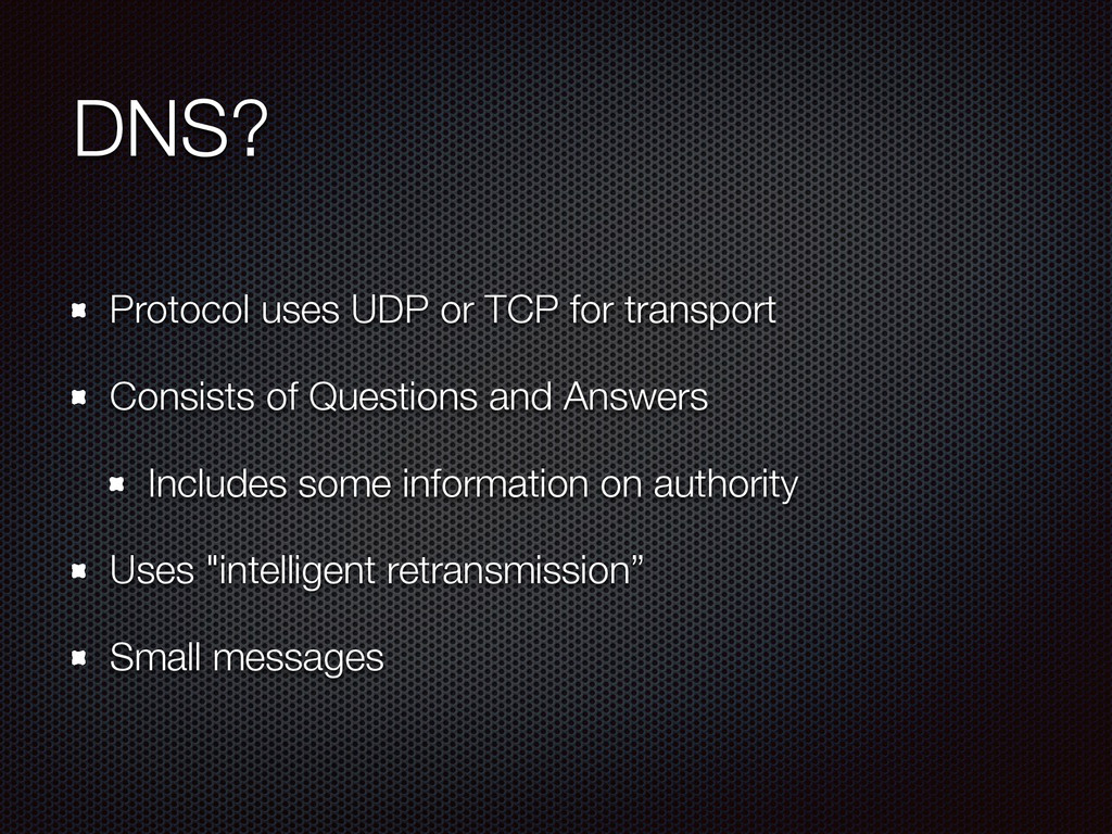 DNS? Protocol uses UDP or TCP for transport Con...
