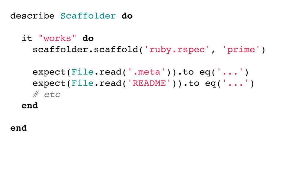 "describe Scaffolder do it ""works"" do scaffolder..."