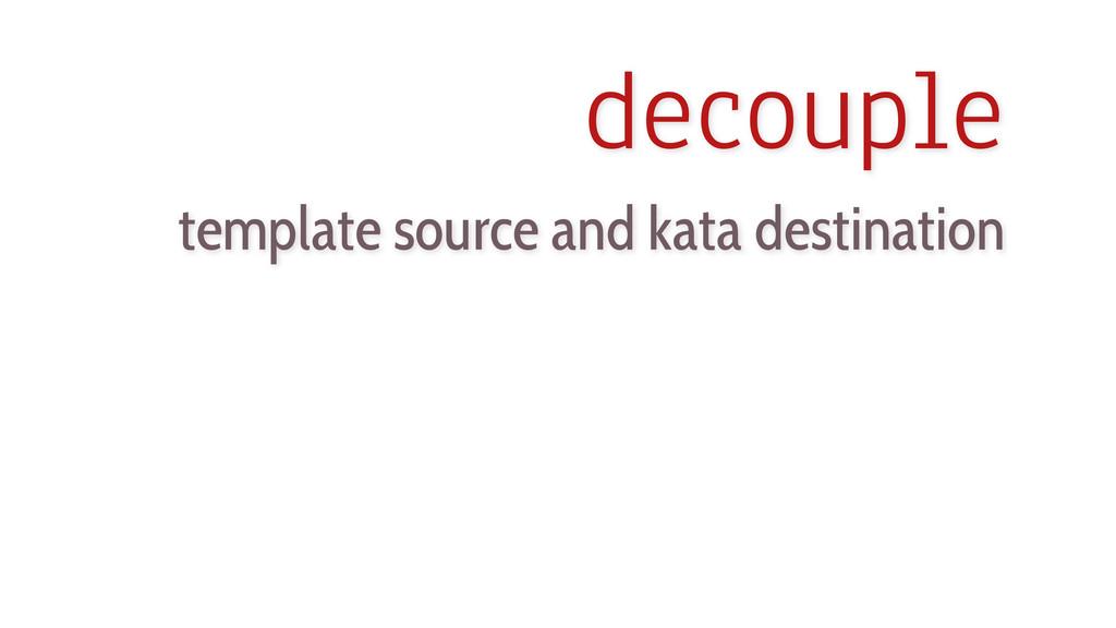 decouple template source and kata destination