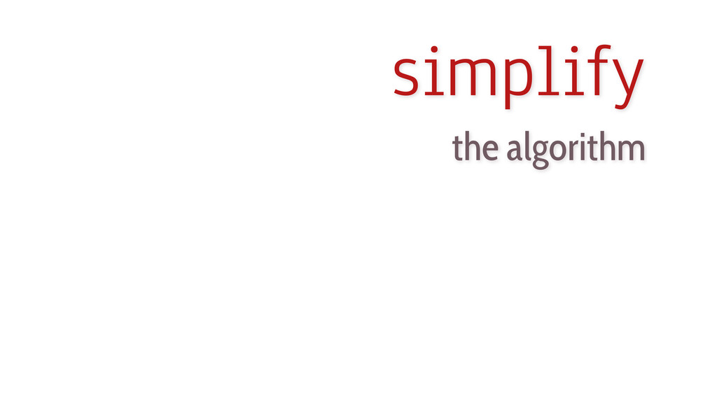 simplify the algorithm