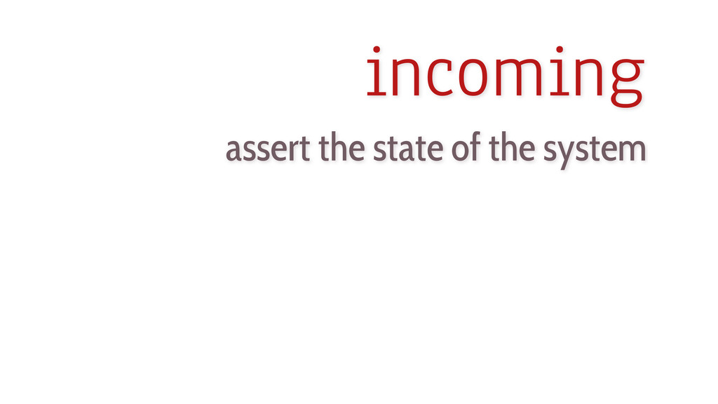 incoming assert the state of the system
