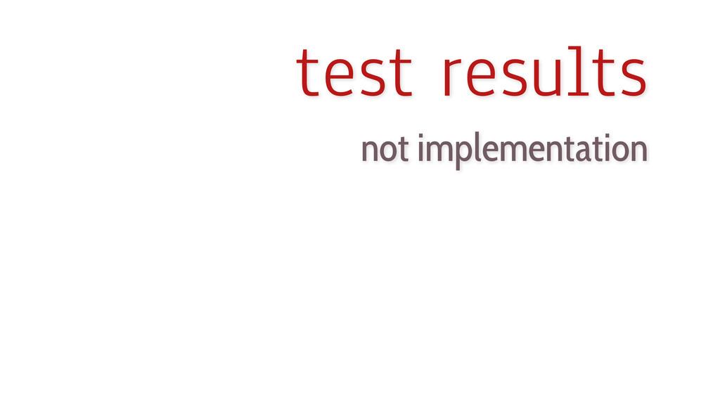 test results not implementation