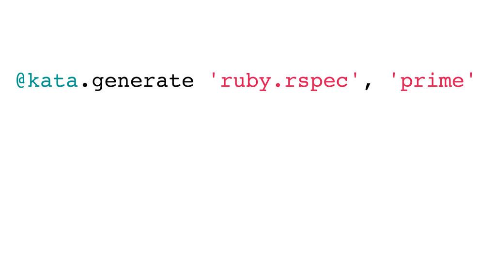 @kata.generate 'ruby.rspec', 'prime'