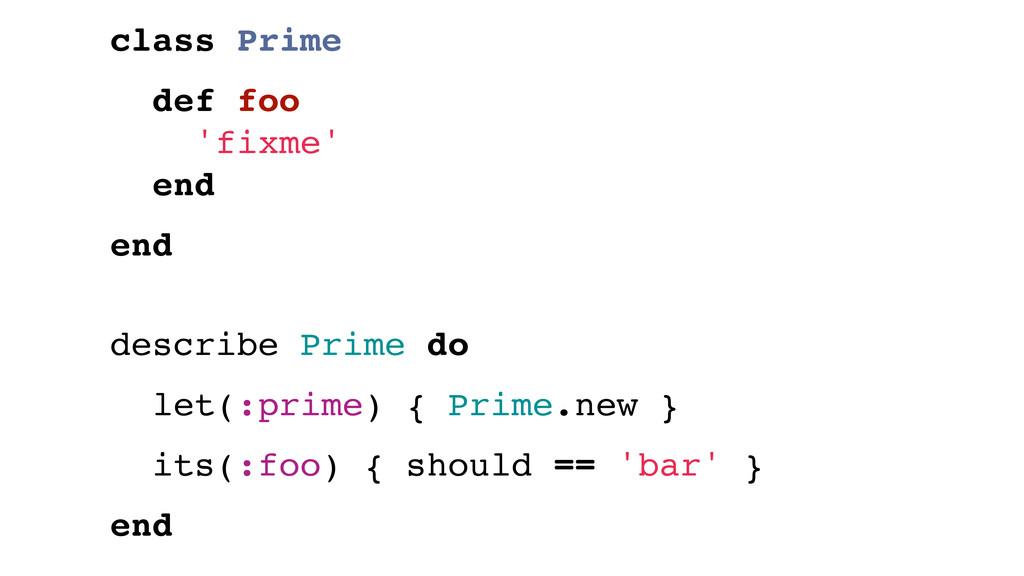 class Prime def foo 'fixme' end end describe Pr...