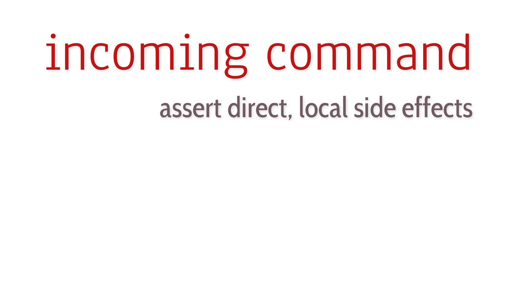 incoming command assert direct, local side effe...