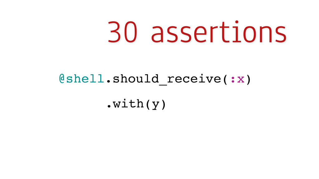 30 assertions @shell.should_receive(:x) .with(y)