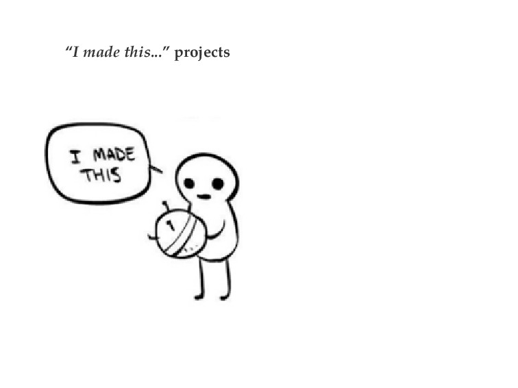 """I made this..."" projects"