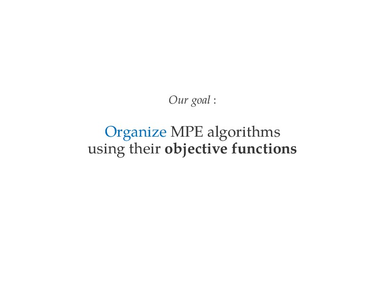 Our goal : Organize MPE algorithms using their ...