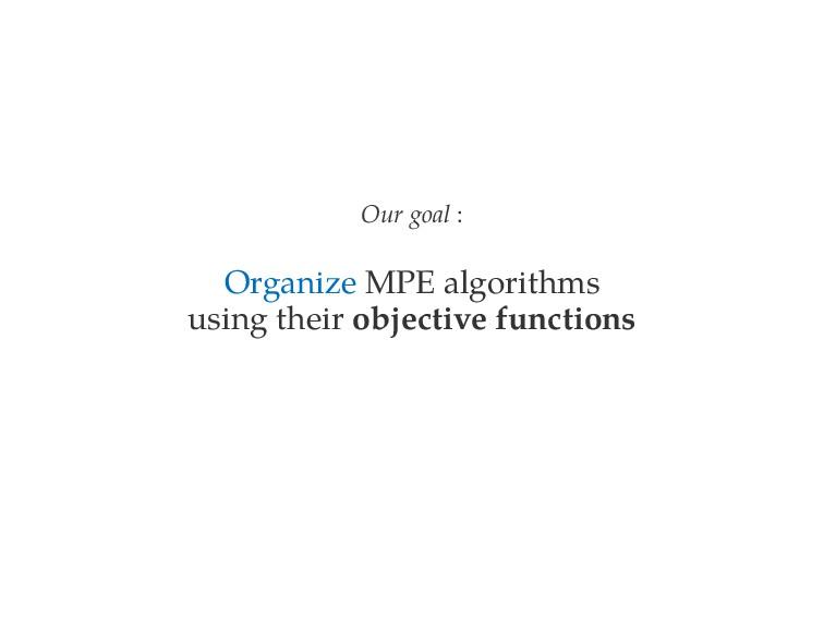 Our goal : Organize MPE algorithms using their ...