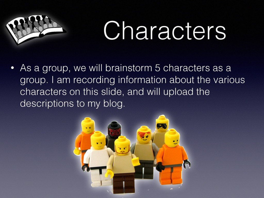 Characters • As a group, we will brainstorm 5 c...