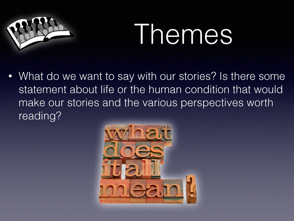 Themes • What do we want to say with our storie...