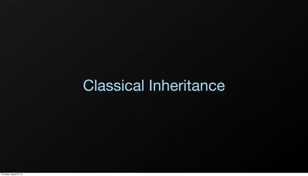 Classical Inheritance Thursday, August 22, 13
