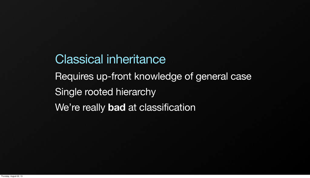 Classical inheritance Requires up-front knowled...