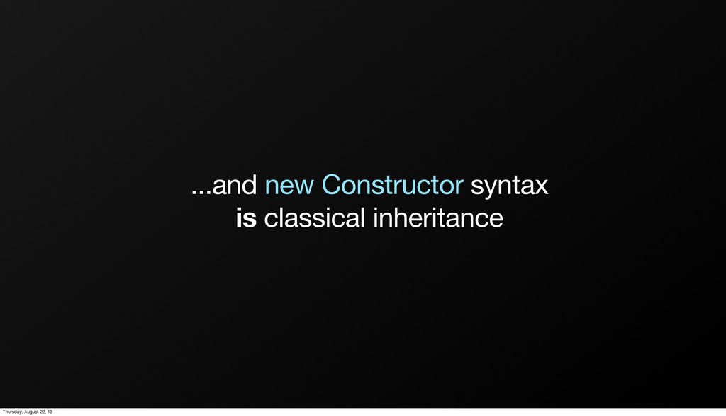 ...and new Constructor syntax is classical inhe...