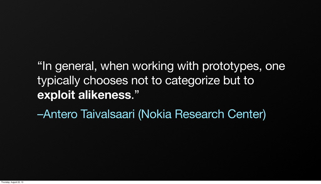 """""""In general, when working with prototypes, one ..."""