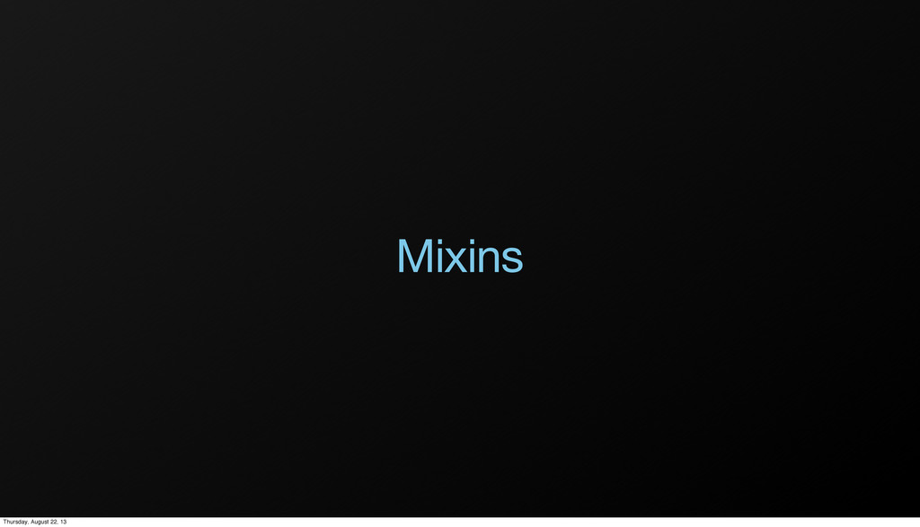 Mixins Thursday, August 22, 13