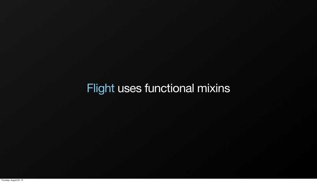 Flight uses functional mixins Thursday, August ...